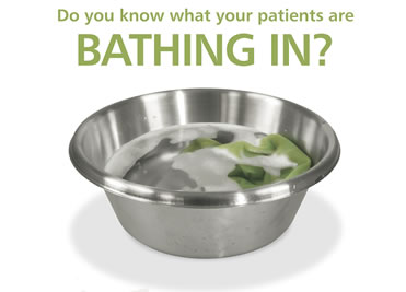Do you know what your patients are bathing in?